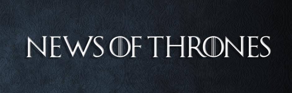 News of Thrones!